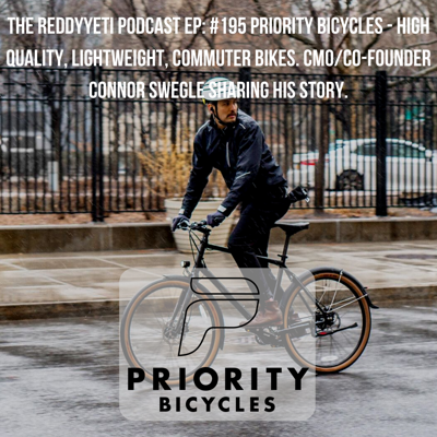 Cover art for #195 Priority Bicycles - High Quality, Lightweight, Commuter Bikes. CMO/Co-Founder Connor Swegle Sharing His Story.