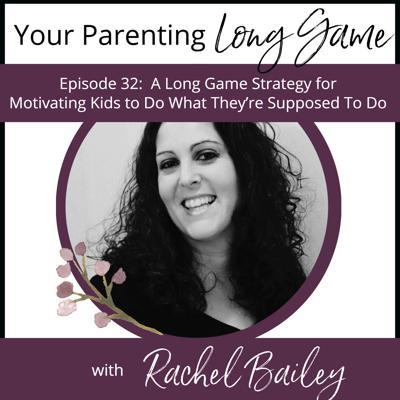 Cover art for Episode 32: A Long Game Strategy for Motivating Kids to Do What They're Supposed To Do