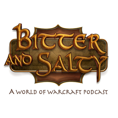 Bitter and Salty - A World of Warcraft Podcast