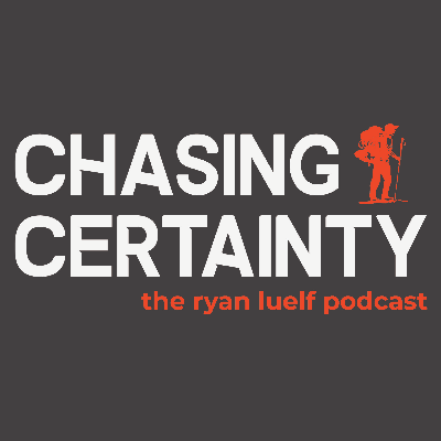 Chasing Certainty with Ryan Luelf