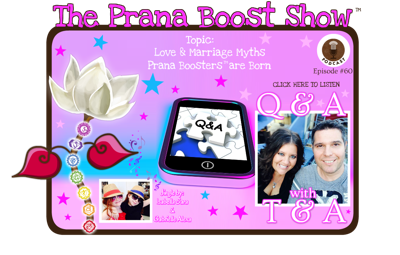 Cover art for Q&A With T&A Episode #60: Love & Marriage Myths & Prana Boosters™ Are Born ~The Prana Boost Show™ Audio Podcast