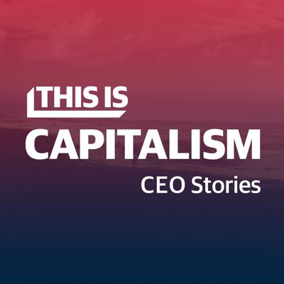This is Capitalism:  CEO Stories