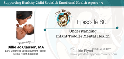 Cover art for Episode 60: Understanding Infant Toddler Mental Health with Billie Jo Clausen, MA, Early Childhood Specialist / Infant Toddler Mental Health Specialist
