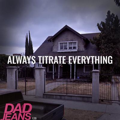 Cover art for Always Titrate Everything: Dad Jeans 127
