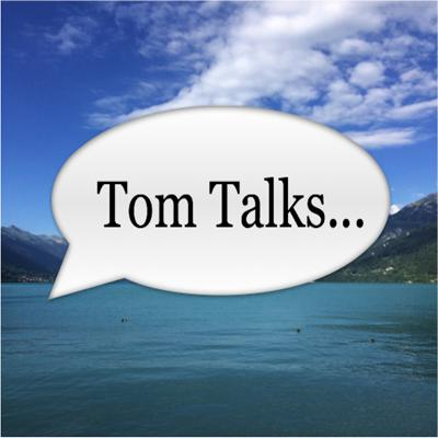 Tom Talks...