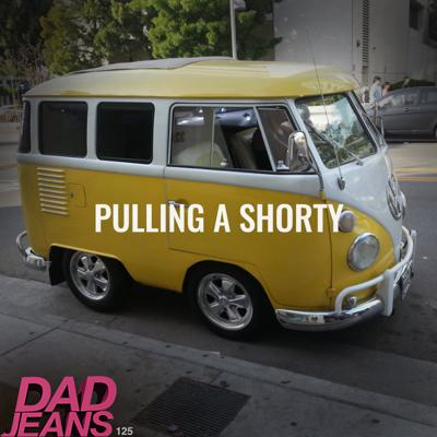 Cover art for Pulling a Shorty: Dad Jeans 125