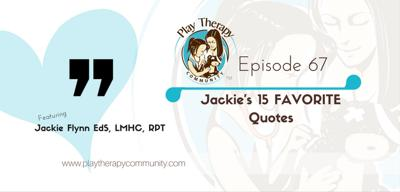 Cover art for 67:  Jackie's 15 Favorite Quotes with Jackie Flynn EdS, LMHC, RPT