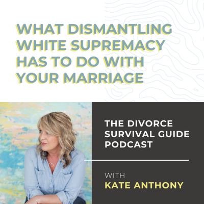 Cover art for What Dismantling White Supremacy Has To Do With Your Marriage