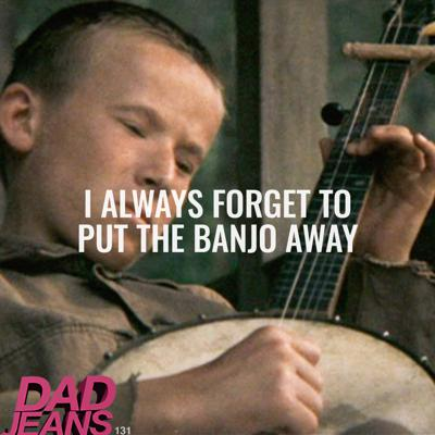 Cover art for I Always Forget to Put the Banjo Away: Dad Jeans 131