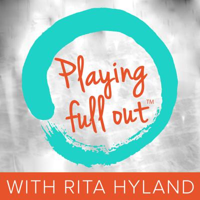 Playing Full Out™ with Rita Hyland