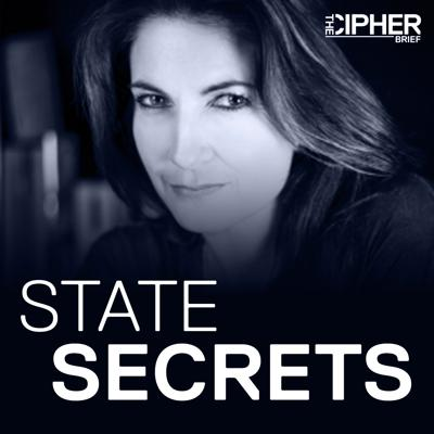 State Secrets is a weekly interview podcast featuring Cipher Brief experts and national security leaders.