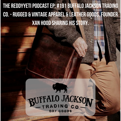 Cover art for #191 Buffalo Jackson Trading Co. - Rugged & Vintage Apparel & Leather Goods. Founder Xan Hood Sharing His Story.
