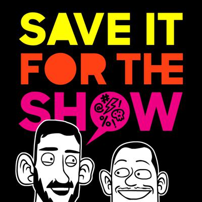 Save It For the Show