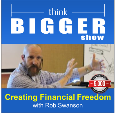 The Think Bigger Show with Rob Swanson