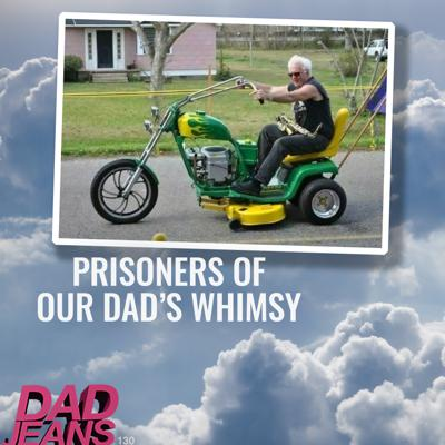 Cover art for Prisoners of Our Dad's Whimsy: Dad Jeans 130