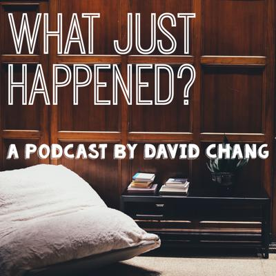 What Just Happened? is a podcast about recent history. In each episode, host David Chang tackles current and often controversial topics head on, making sense of a nonsensical world.