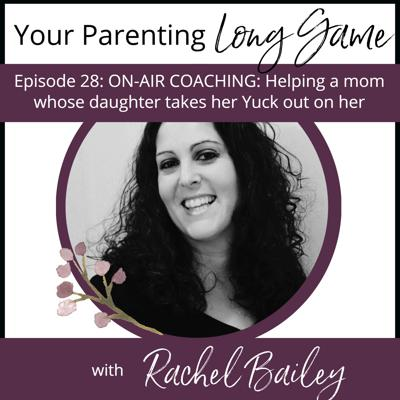 Cover art for Episode 28: ON-AIR COACHING: How to help a mom whose daughter takes her Yuck out on her