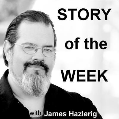 Story of the Week with James Hazlerig