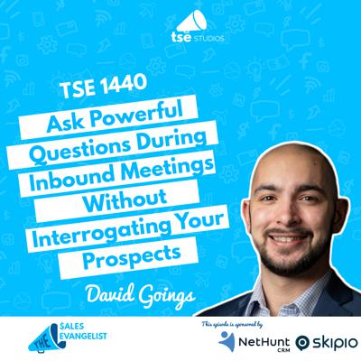 Cover art for Ask Powerful Questions During Inbound Meetings Without Interrogating Your Prospects | David Goings - 1440