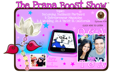 Cover art for Q&A With T&A Episode #59: Becoming Business Partners-Entrepreneur Magazine-A Wedding on A Yacht In California ~The Prana Boost Show™ Audio Podcast
