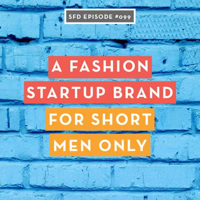 Cover art for SFD099 Why this Startup Fashion Brand Makes Clothes for Short Men Only