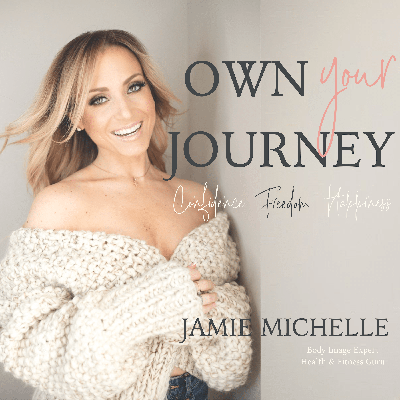 Own Your Journey | Finding True Confidence, Balance, Fitness, and Happiness