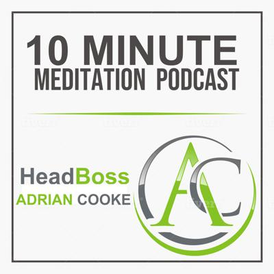 Head Boss with Adrian Cooke | Your 10 Minute Meditation Podcast