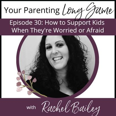 Cover art for Episode 30: How to Support Kids When They're Worried or Afraid