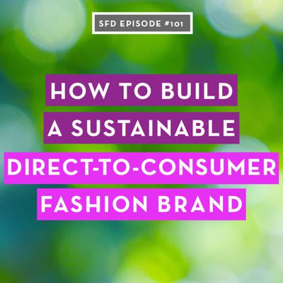 Cover art for SFD101 How to Build a Sustainable Direct to Consumer Fashion Brand