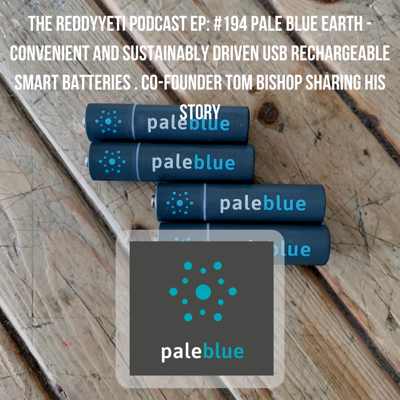 Cover art for #194 Pale Blue Earth - Convenient and Sustainably Driven USB Rechargeable Smart Batteries . Co-Founder Tom Bishop Sharing His Story