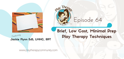 Cover art for 64:  Brief, Low Cost, Minimal Prep Play Therapy Techniques with Jackie Flynn EdS, LMHC, RPT