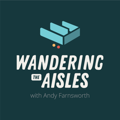 Wandering the Aisles w/ Andy Farnsworth