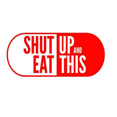 Shut Up and Eat This
