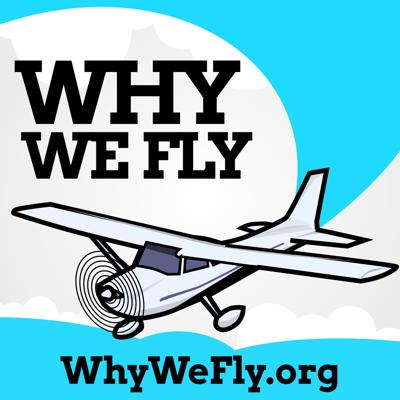 Why We Fly is a General Aviation podcast sharing pilot stories that illustrate the reasons behind why we choose to fly airplanes. We hope to share the adventure, excitement, and incredible experiences of flying. The goal is to entertain pilots and more importantly to inspire potential pilots to learn more about flying and hopefully one day become pilots themselves. Almost anyone can fly. We are here to share the Why.