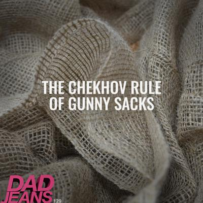 Cover art for The Chekhov Rule of Gunny Sacks: Dad Jeans 129