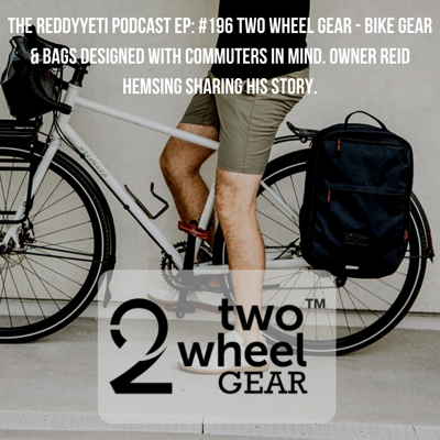 Cover art for #196 Two Wheel Gear - Bike Gear & Bags Designed With Commuters In Mind. Owner Reid Hemsing Sharing His Story.