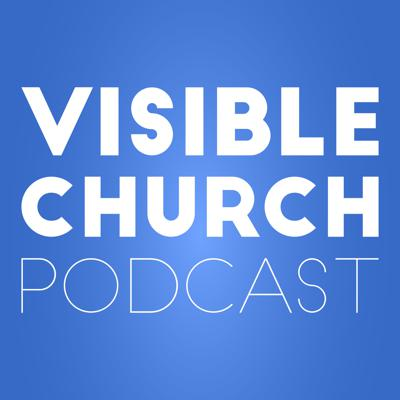 Visible Church Podcast