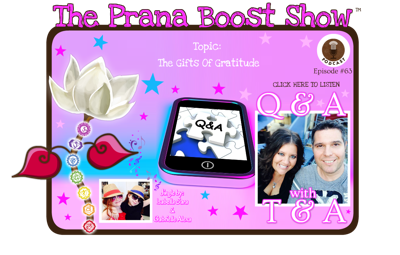 Cover art for Q&A With T&A Episode #63: The Gifts of Gratitude ~ The Prana Boost Show™ Audio Podcast