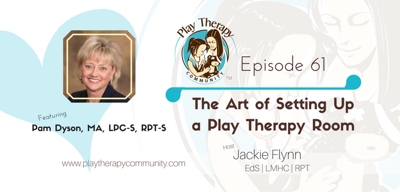 Cover art for 61: The Art of Setting Up Your Play Therapy Room with Pam Dyson MA, LPC-S, RPT-S
