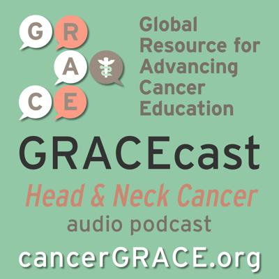 GRACEcast Head and Neck Cancer Audio