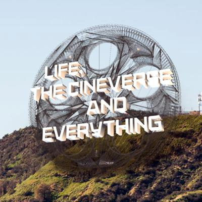 Life, the Cineverse and Everything