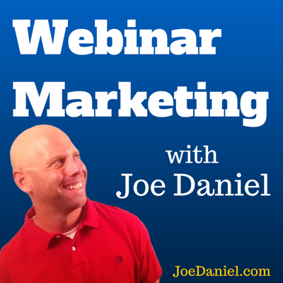 Webinar Marketing Podcast with Joe Daniel - Using Webinars to Build Your Business