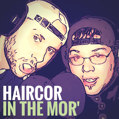 HairCor in the Mor' - Comedy and Music Podcast