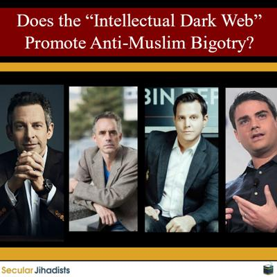 """Cover art for EP128: Does the """"Intellectual Dark Web"""" Promote Anti-Muslim Bigotry?"""