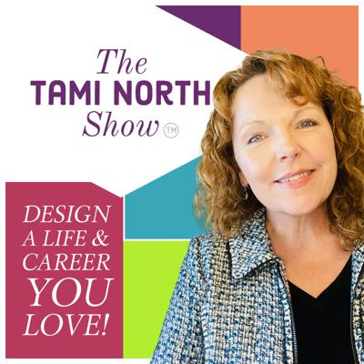 The Tami North Show: Design a Life & Career you LOVE!