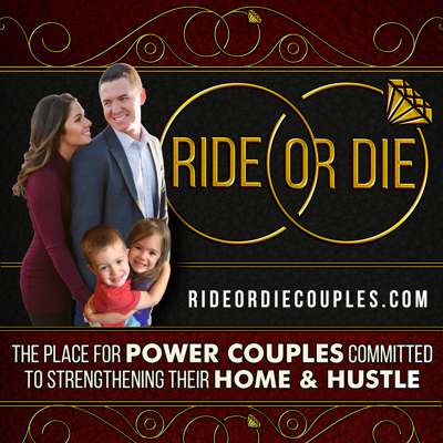 RIDE OR DIE COUPLES: MARRIAGE | BUSINESS | LIFE