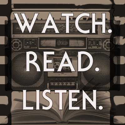 Watch.Read.Listen.