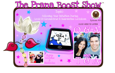 Cover art for Q&A With T&A Episode #64: Following Your Intuition During Covid-19-Quarantine-Lockdown ~ The Prana Boost Show™ Audio Podcast