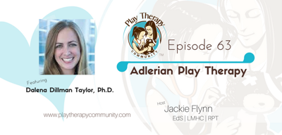Cover art for 63: Adlerian Play Therapy with Dalena Dillman Taylor, PhD, LPC, RPT