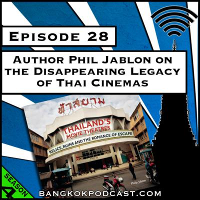 Cover art for Author Phil Jablon on the Disappearing Legacy of Thai Cinemas [Season 4, Episode 28]